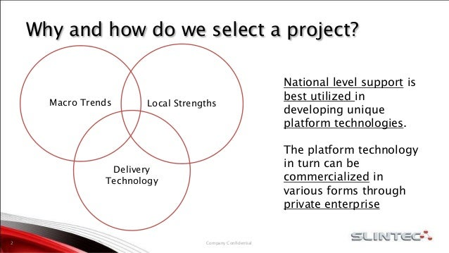 Why and how do we select a project? Company Confidential2 Macro Trends Delivery Technology Local Strengths National level ...
