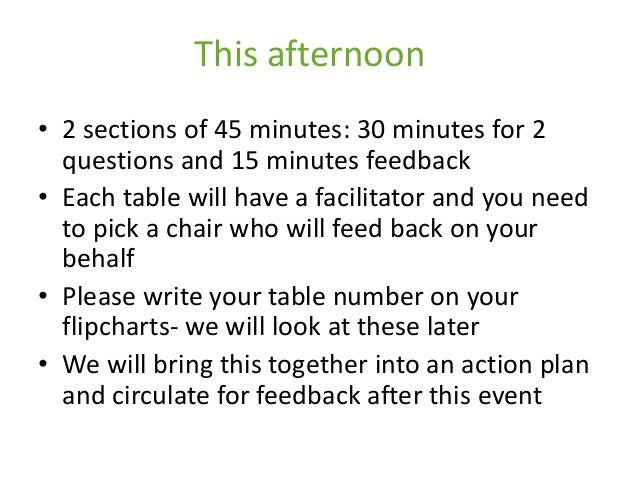 This afternoon • 2 sections of 45 minutes: 30 minutes for 2 questions and 15 minutes feedback • Each table will have a fac...