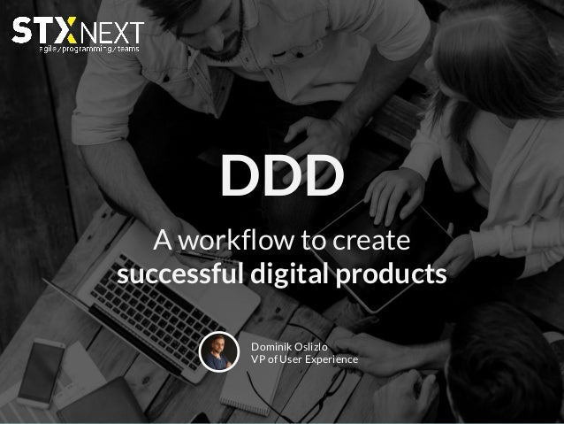 A Workflow To Create Successful Digital Products DDD Dominik Oslizlo VP Of  User Experience ...