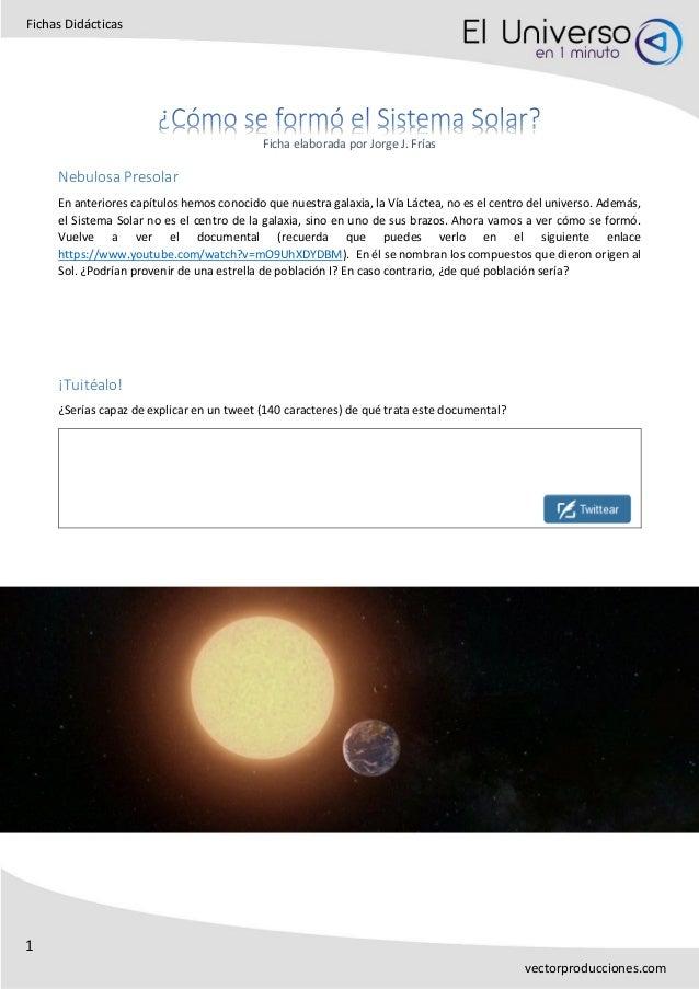 1 Fichas Didácticas vectorproducciones.com Ficha elaborada por Jorge J. Frías Nebulosa Presolar En anteriores capítulos he...