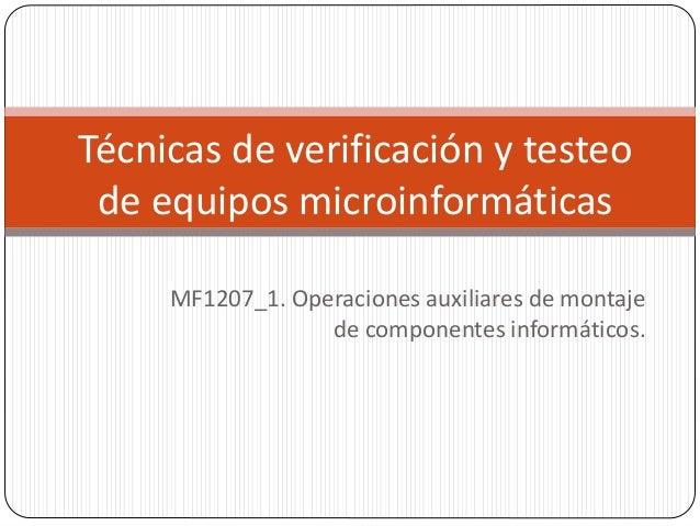 MF1207_1. Operaciones auxiliares de montaje de componentes informáticos. Técnicas de verificación y testeo de equipos micr...