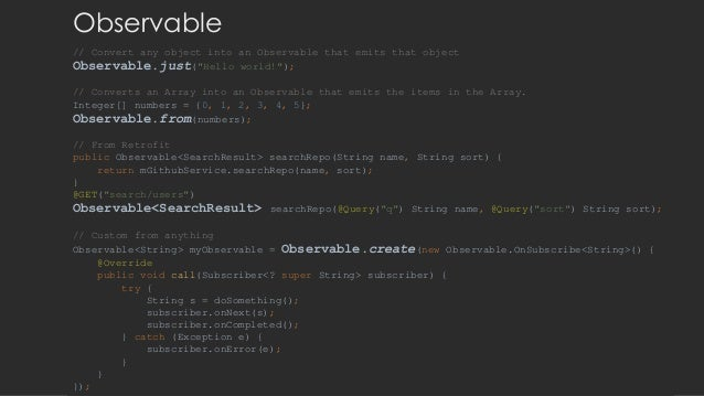 """// Convert any object into an Observable that emits that object Observable.just(""""Hello world!""""); // Converts an Array into..."""