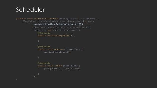 Scheduler private void networkCallGetRepo(String search, String sort) { mSbuscription = mDataManager.searchRepo(search, so...