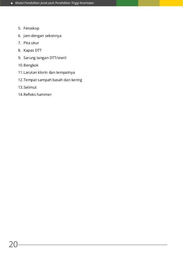 Modul Pendidikan Jarak Jauh Pendidikan Tinggi Kesehatan 20 5. Fetoskop 6. Jam dengan sekonnya 7. Pita ukur 8. Kapas DT...