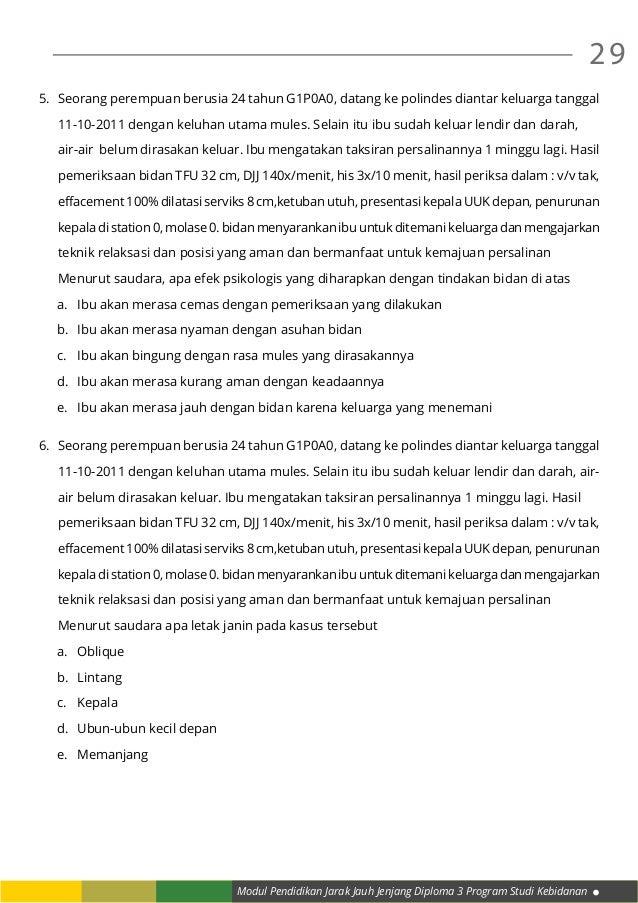 Modul Pendidikan Jarak Jauh Jenjang Diploma 3 Program Studi Kebidanan 29 5. Seorang perempuan berusia 24 tahun G1P0A0, da...