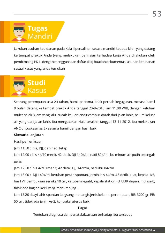 Modul Pendidikan Jarak Jauh Jenjang Diploma 3 Program Studi Kebidanan 53 Tugas Mandiri Lakukan asuhan kebidanan pada Kala ...