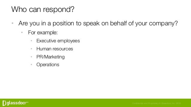 Confidential and Proprietary © Glassdoor, Inc. 2016 Who can respond? • Are you in a position to speak on behalf of your c...