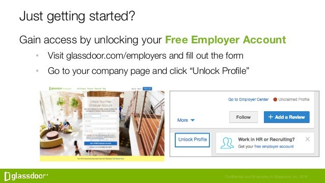 Confidential and Proprietary © Glassdoor, Inc. 2016 Just getting started? Gain access by unlocking your Free Employer Acco...