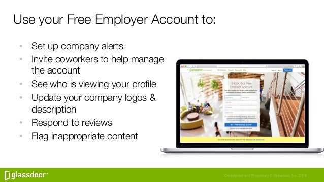 Confidential and Proprietary © Glassdoor, Inc. 2016 Use your Free Employer Account to: • Set up company alerts • Invite ...