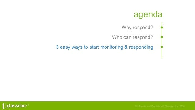 Confidential and Proprietary © Glassdoor, Inc. 2016 agenda Why respond? Who can respond? 3 easy ways to start monitoring &...