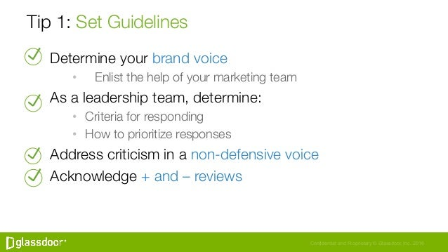 Confidential and Proprietary © Glassdoor, Inc. 2016 Tip 1: Set Guidelines Determine your brand voice •   Enlist the help ...