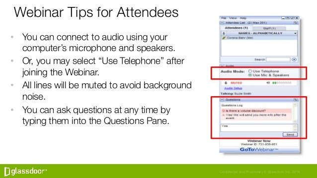 Confidential and Proprietary © Glassdoor, Inc. 2016 Webinar Tips for Attendees • You can connect to audio using your comp...