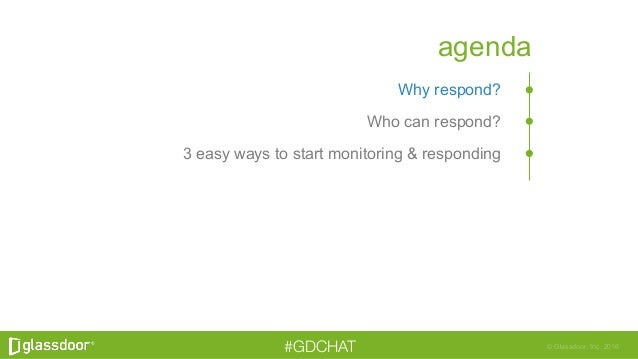 © Glassdoor, Inc. 2016#GDCHAT agenda Why respond? Who can respond? 3 easy ways to start monitoring & responding