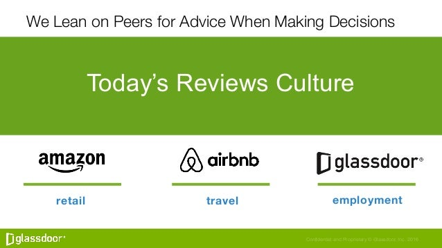 Confidential and Proprietary © Glassdoor, Inc. 2016 Today's Reviews Culture retail  travel  employment We Lean on Peers fo...