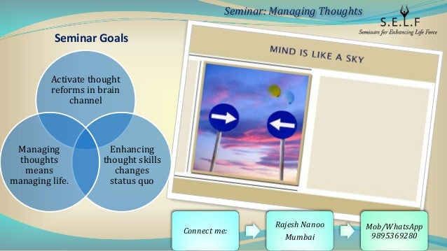 Seminar Goals Activate thought reforms in brain channel Enhancing thought skills changes status quo Managing thoughts mean...