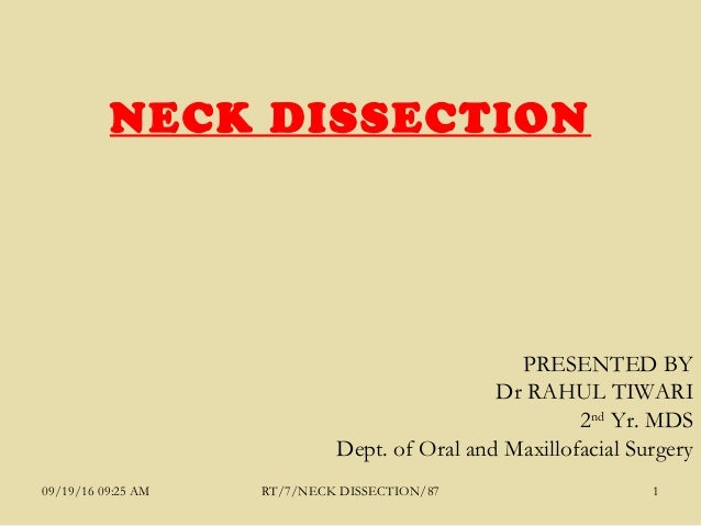 PRESENTED BY Dr RAHUL TIWARI 2nd Yr. MDS Dept. of Oral and Maxillofacial Surgery NECK DISSECTION 09/19/16 09:25 AM RT/7/NE...