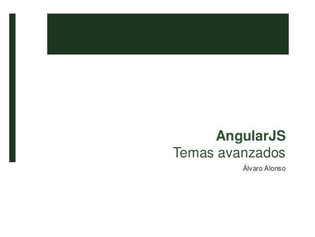 AngularJS Temas avanzados Álvaro Alonso