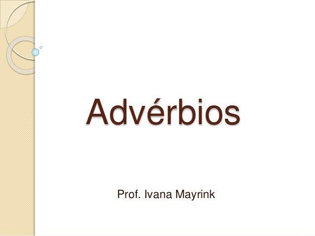 Advérbios Prof. Ivana Mayrink