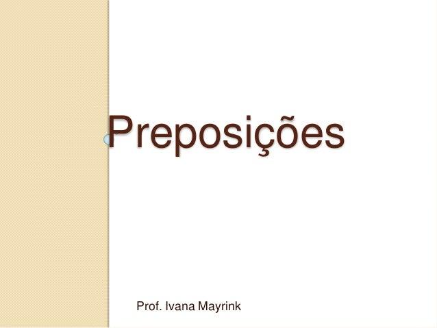 Preposições Prof. Ivana Mayrink