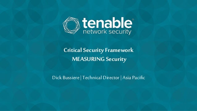 Critical Security Framework MEASURING Security Dick Bussiere | Technical Director | Asia Pacific