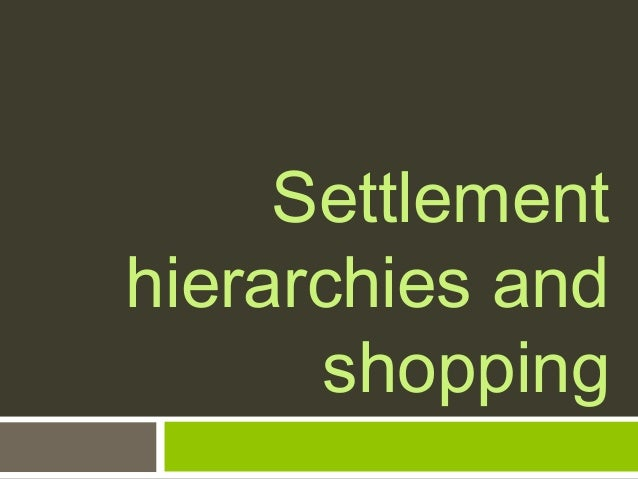 Settlement hierarchies and shopping