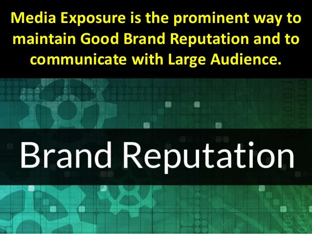 Media Exposure is the prominent way to maintain Good Brand Reputation and to communicate with Large Audience.