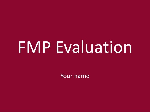 FMP Evaluation Your name