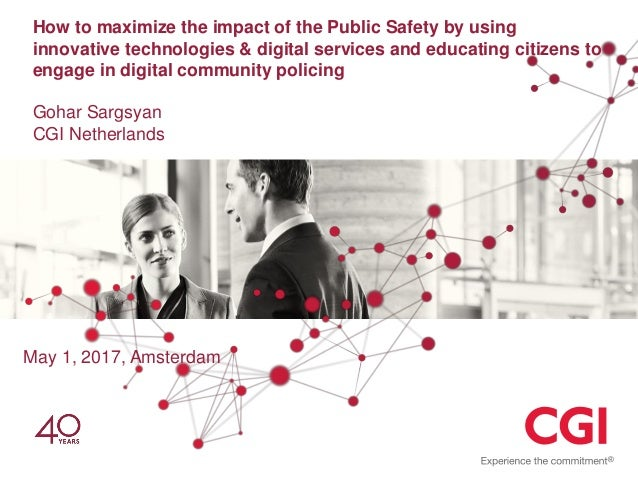 How to maximize the impact of the Public Safety by using innovative technologies & digital services and educating citizens...