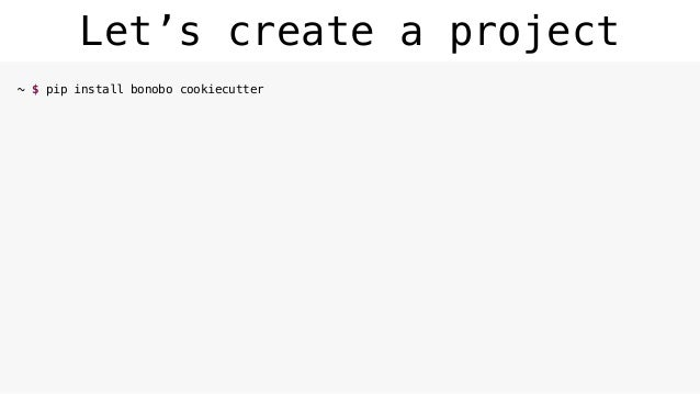Let's create a project ~ $ pip install bonobo cookiecutter ~ $ bonobo init pyparis ~ $ cd pyparis ~/pyparis $ ls -lsah...