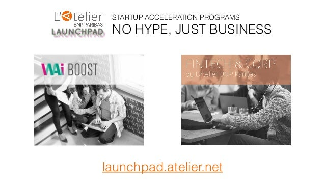 STARTUP ACCELERATION PROGRAMS NO HYPE, JUST BUSINESS launchpad.atelier.net