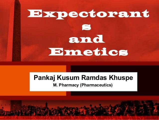 Expectorant s and Emetics Pankaj Kusum Ramdas Khuspe M. Pharmacy (Pharmaceutics)
