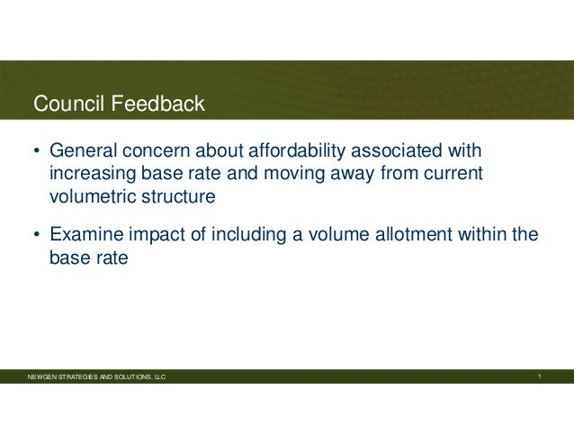 NEWGEN STRATEGIES AND SOLUTIONS, LLC Council Feedback • General concern about affordability associated with increasing bas...
