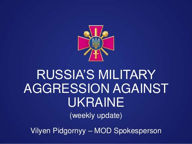 Vilyen Pidgornyy – MOD Spokesperson RUSSIA'S MILITARY AGGRESSION AGAINST UKRAINE (weekly update)