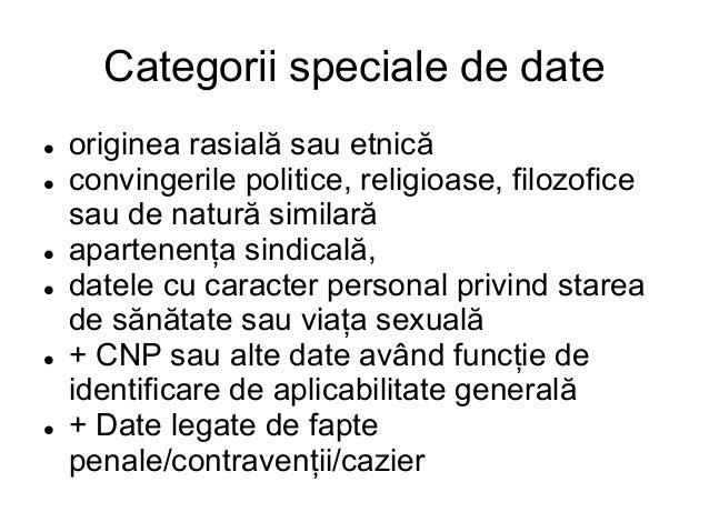 Pentru categoriile speciale l Prelucrarea este interzisă – de principiu l Excepții (exemple) - Acordul expres al persoanei...