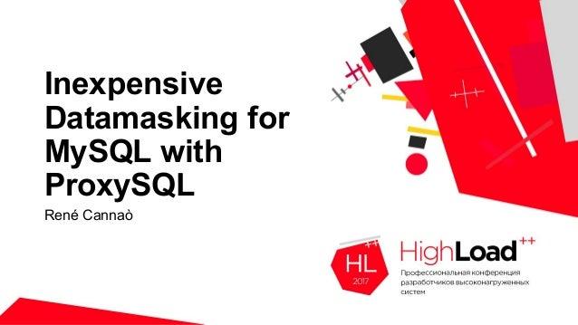 Inexpensive Datamasking for MySQL with ProxySQL René Cannaò