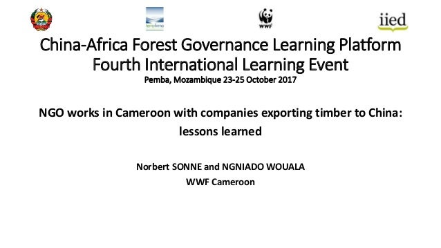 China-Africa Forest Governance Learning Platform Fourth International Learning Event Pemba, Mozambique 23-25 October 2017 ...