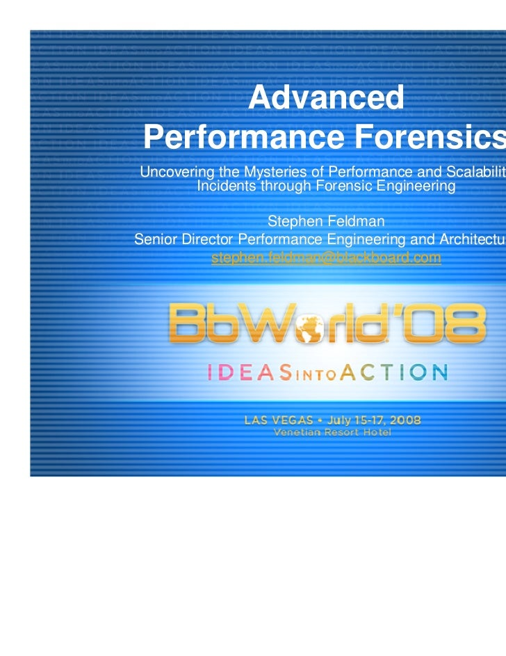 Advanced Performance ForensicsUncovering the Mysteries of Performance and Scalability        Incidents through Forensic En...