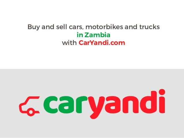 Buy and sell cars, motorbikes and trucks in Zambia with CarYandi.com