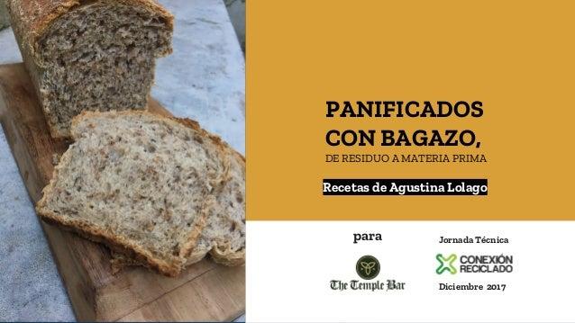 1 Recetas de Agustina Lolago PANIFICADOS CON BAGAZO, DE RESIDUO A MATERIA PRIMA para Jornada Técnica Diciembre 2017