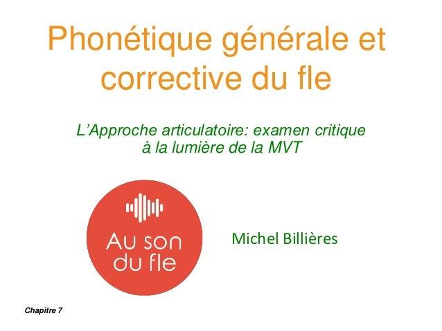 Phonétique générale et corrective du fle L'Approche articulatoire: examen critique à la lumière de la MVT Michel Billières...