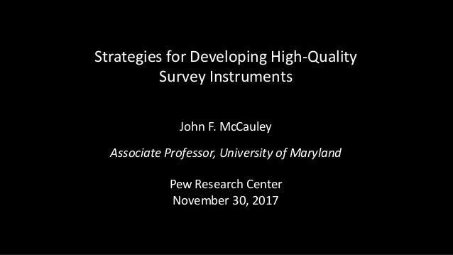 Strategies for Developing High-Quality Survey Instruments John F. McCauley Associate Professor, University of Maryland Pew...