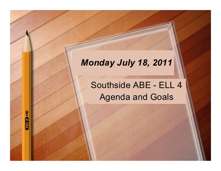 Monday July 18, 2011  Southside ABE - ELL 4    Agenda and Goals