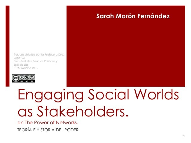Engaging Social Worlds as Stakeholders. en The Power of Networks. TEORÍA E HISTORIA DEL PODER Sarah Morón Fernández Trabaj...