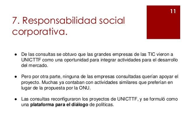 7. Responsabilidad social corporativa. 11 ● De las consultas se obtuvo que las grandes empresas de las TIC vieron a UNICTT...