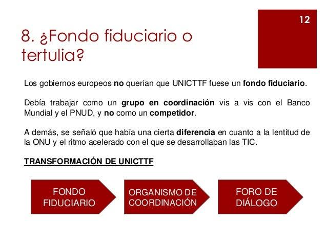 8. ¿Fondo fiduciario o tertulia? 12 Los gobiernos europeos no querían que UNICTTF fuese un fondo fiduciario. Debía trabaja...