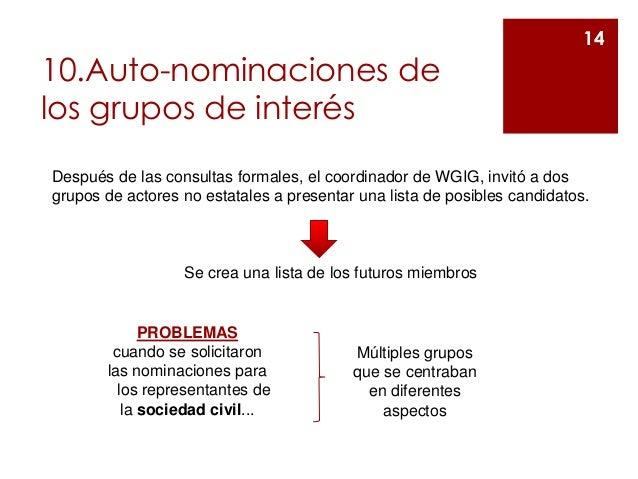 10.Auto-nominaciones de los grupos de interés 14 Después de las consultas formales, el coordinador de WGIG, invitó a dos g...