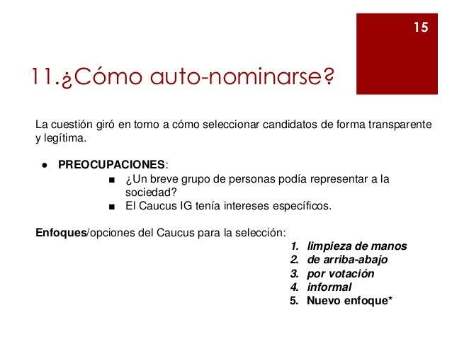 11.¿Cómo auto-nominarse? 15 La cuestión giró en torno a cómo seleccionar candidatos de forma transparente y legítima. ● PR...