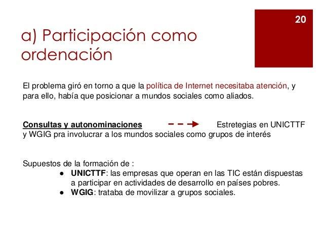 a) Participación como ordenación 20 El problema giró en torno a que la política de Internet necesitaba atención, y para el...