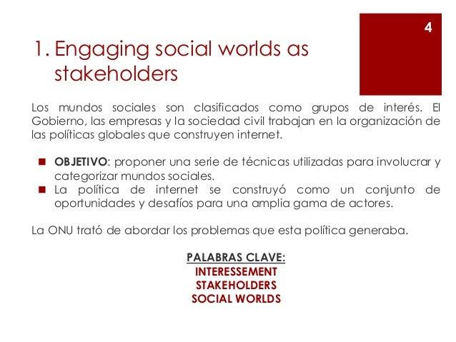 1. Engaging social worlds as stakeholders Los mundos sociales son clasificados como grupos de interés. El Gobierno, las em...