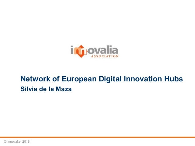 © Innovalia- 2018 Network of European Digital Innovation Hubs Silvia de la Maza